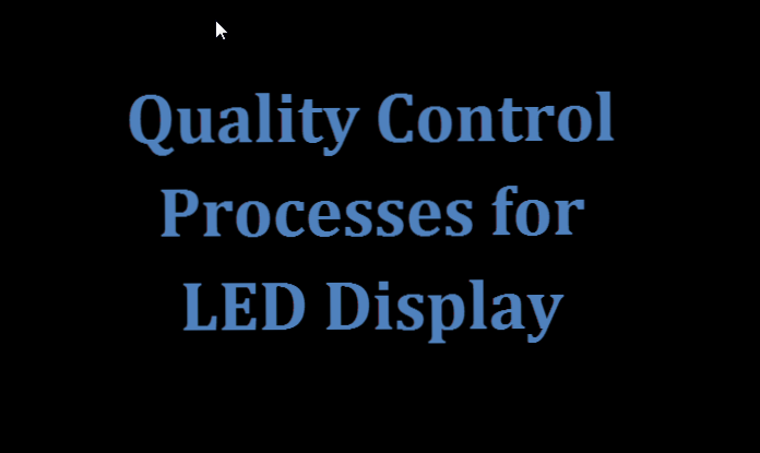 Advanced Quality Control Processes for LED Display