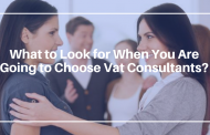 What to Look for When You Are Going to Choose Vat Consultants?