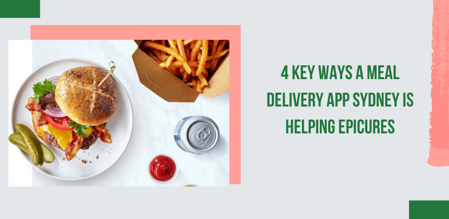 4 Key Ways a Meal Delivery App Sydney is Helping Epicures